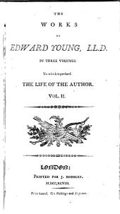 The Works of Edward Young ...: In Three Volumes. To which is Prefixed the Life of the Author, Volume 2