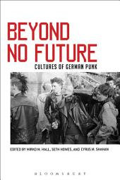 Beyond No Future: Cultures of German Punk