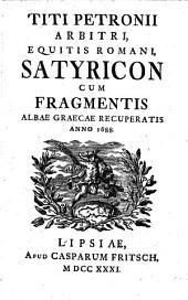 Satyricon: cum fragmentis Albae graeca recuperantis anno 1688