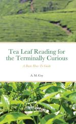 Tea Leaf Reading for the Terminally Curious: A Basic How-To Guide (2nd ed.) EPUB