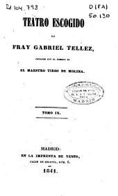 Teatro escogido de Fray Gabriel Tellez, conocido con el nombre de El Maestro Tirso de Molina: Volumen 9