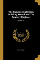 The Engineering Record  Building Record and the Sanitary Engineer  Volume 43 PDF