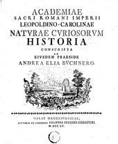 Academiae sacri Romani imperii Leopoldino-Carolinae naturae curiosorum historia