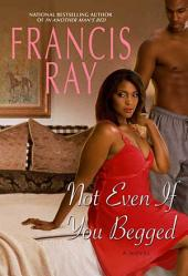 Not Even If You Begged: A Novel