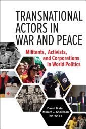 Transnational Actors in War and Peace: Militants, Activists, and Corporations in World Politics