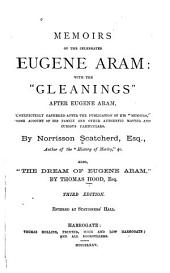 "Memoirs of the Celebrated Eugene Aram with the ""Gleamings"" After Eugene Aram Unexpectedly Gathered After the Publication of His ""Memoirs"", Some Account of His Family and Other Authentic Matter and Curious Particulars. Also, ""The Dream of Eugene Aram"""
