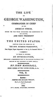 The Life of George Washington: Commander in Chief of the American Forces During the War which Established the Independence of His Country, and First President of the United States. Compiled Under the Inspection of the Hon. Bushrod Washington from Original Papers ... to which is Prefixed, an Introduction Containing a Compendious View of the Colonies Planted by the English on the Continent of North America, Volume 2