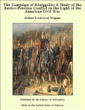 The Campaign of K_niggr_tz: A Study of the Austro-Prussian Conflict in the Light of the American Civil War