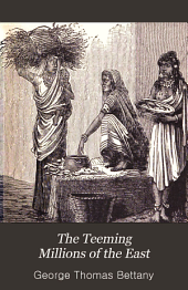 The Teeming Millions of the East: Being a Popular Account of the Inhabitants of Asia : the History of Existing and Extinct Nations, Their Ethnology, Manners, and Customs