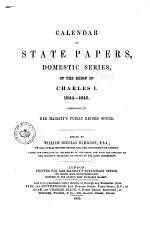 Calendar of State Papers, Domestic Series, of the Reign of Charles I ...: 1644-1645