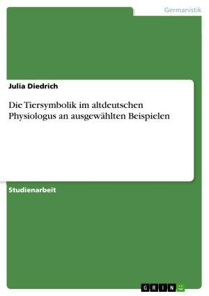 Die Tiersymbolik im altdeutschen Physiologus an ausgew  hlten Beispielen PDF