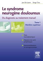 Le syndrome neurogène douloureux. Du diagnostic au traitement manuel - Tome 1: Membre supérieur
