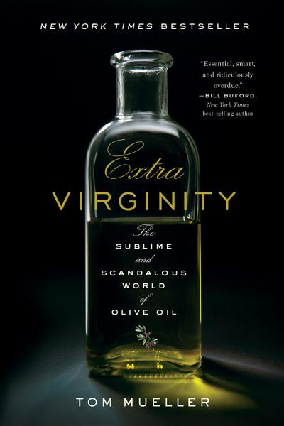 Download Extra Virginity  The Sublime and Scandalous World of Olive Oil Book