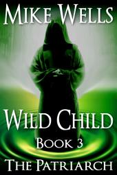 Wild Child, Book 3 - The Patriarch (Book 1 Free!): A Young Adult Dystopian Thriller