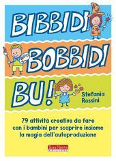 Bibbidi Bobbidi Bu!: 79 attività per piccoli maghi del fai da te
