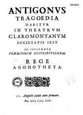 Antigonus, tragoedia dabitur in theatrum claramontanum Soc. Jesu [par le P. Cossart. Argument. Paris, Collège de Clermont, 11 août 1654]