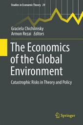 The Economics of the Global Environment: Catastrophic Risks in Theory and Policy