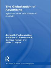 The Globalization of Advertising: Agencies, Cities and Spaces of Creativity