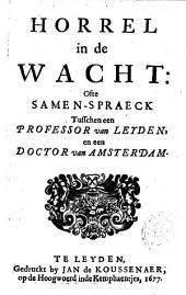 Horrel in de Wacht, ofte Samen-spraeck tusschen een professor van Leyden en een doctor van Amsterdam