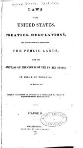 Laws of the United States: Resolutions of Congress Under the Confederation, Treaties, Proclamations, Spanish Regulations, and Other Documents Respecting the Public Lands. Comp. in Obedience to a Resolution of the House of Representatives of the United STates, Passed First March 1826, and Printed by an Order Dated Nineteenth February, 1827, Volume 2