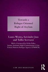 Towards a Refugee Oriented Right of Asylum