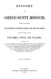 History of Greene County, Missouri: Written and Compiled from the Most Authentic Official and Private Sources, Including a History of Its Townships and Villages, Together with a Condensed History of Missouri, the City of St. Louis ... Biographical Sketches and Portraits of Prominent Citizens ... Incidents and Reminiscences Grave, Tragic and Humorous