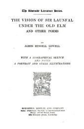 The Vision of Sir Launfal ; Under the Old Elm, and Other Poems