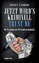 Jetzt wird s kriminell   Trust me   die Psychologie der Wirtschaftskriminalit  t PDF