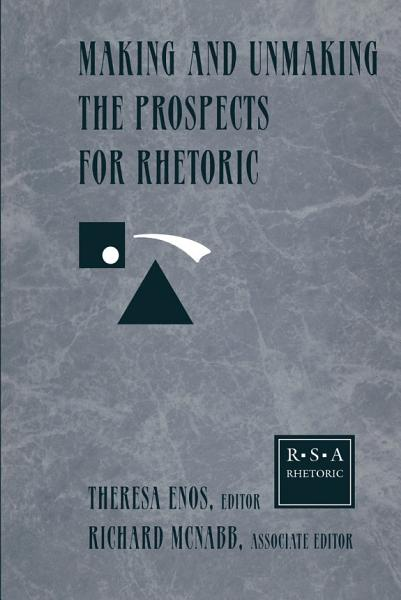 Making And Unmaking The Prospects For Rhetoric