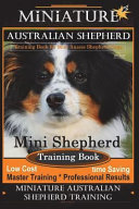 Miniature Australian Shepherd Training Book for Mini Aussie Shepherd Dogs by D!g This Dog Training