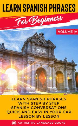 Learn Spanish Phrases For Beginners Volume IV
