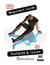 The Beginner's Guide to Creating Surfaces and Using Colors in DAZ Studio 4: How-To Guide for Creating Surfaces and Coloring Objects in DAZ Studio 4