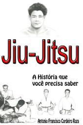 Jiu-Jitsu Brasileiro: A história que você precisa saber!