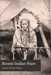 Recent Indian Wars: Under the Lead of Sitting Bull, and Other Chiefs; with a Full Account of the Messiah Craze, and Ghost Dances