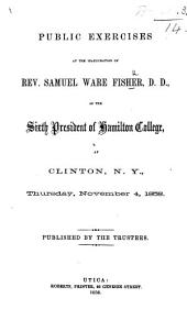 Public Exercises at the Inauguration of ... S. W. F., ... as the Sixth President of Hamilton College, etc