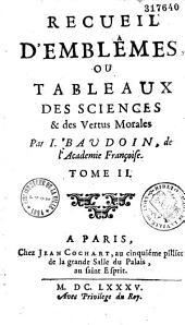 Recueil d'emblêmes, ou Tableaux des sciences et des vertus morales par I. Baudoin...