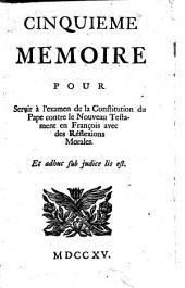 Cinquiéme memoire pour servir à l'examen de la Constitution du Pape contre le Nouveau Testament en françois avec des réflexions morales