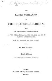 The Ladies' Companion to the Flower-garden: Being an Alphabetical Arrangement of All the Ornamental Plants Usually Grown in Gardens & Shrubberies, with Full Directions for Their Culture