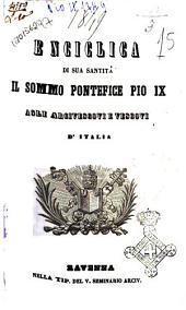 Enciclica di sua santità il sommo pontefice Pio 9. agli arcivescovi e vescovi d'Italia