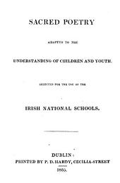 Sacred poetry adapted to the understanding of children and youth, selected for the use of the Irish national schools