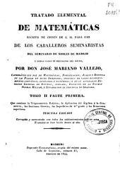 Tratado elemental de matemáticas: escrito de orden de S.M. para uso de los caballeros seminaristas del Real Seminario de nobles de Madrid y demás casas de educación del reino. Trigonometría esférica, la aplicación del álgebra á la geometría, las secciones cónicas, las superficies de 2o grado y las ecuaciones superiores, Volumen 2