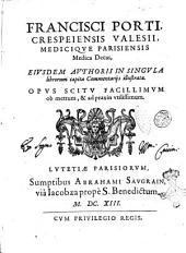 Francisci Porti, ... Medica decas, eiusdem authoris in singula librorum capita commentarijs illustrata. Opus scitu facillimum ob metrum, & ad praxim vtilissimum