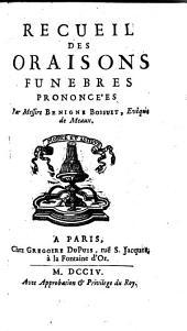 Recueil Des Oraisons Funebres Prononcées Par Messire Benigne Bossuet, Evêque de Meaux
