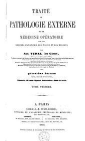 Traité de pathologie externe et de médecine opératoire avec des résumés d'anatomie des tissus et des régions: Volume 1