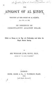 The Apology of Al Kindy: Written at the Court of Al Mâmûn (circa A.H. 215; A.D. 830), in Defence of Christianity Against Islam. With an Essay on Its Age and Authorship Read Before the Royal Asiatic Society