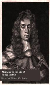 Memoirs of the Life of Judge Jeffreys: Sometime Lord High Chancellor of England
