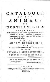 A catalogue of the animals of North America. To which are added short directions for collecting, preserving and transporting all kinds of natural history curiosities