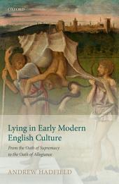 Lying in Early Modern English Culture: From the Oath of Supremacy to the Oath of Allegiance