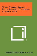 Your Child s World from Infancy Through Adolescence PDF