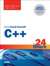 C++ in 24 Hours, Sams Teach Yourself: Edition 6